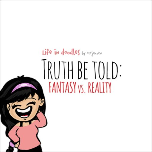 Truth be told: Fantasy vs. Reality